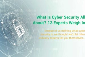 What Is Cyber Security All About? 13 Experts Weigh In